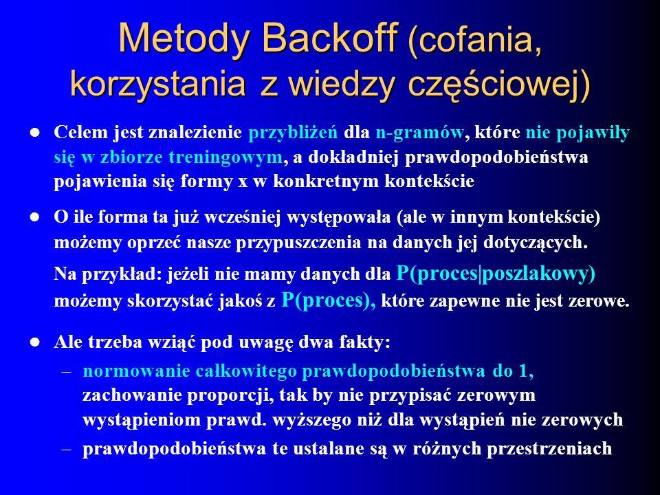 Metody Backoff (cofania, korzystania z wiedzy częściowej) Celem jest znalezienie przybliżeń dla n-gramów, które nie pojawiły się w zbiorze treningowym