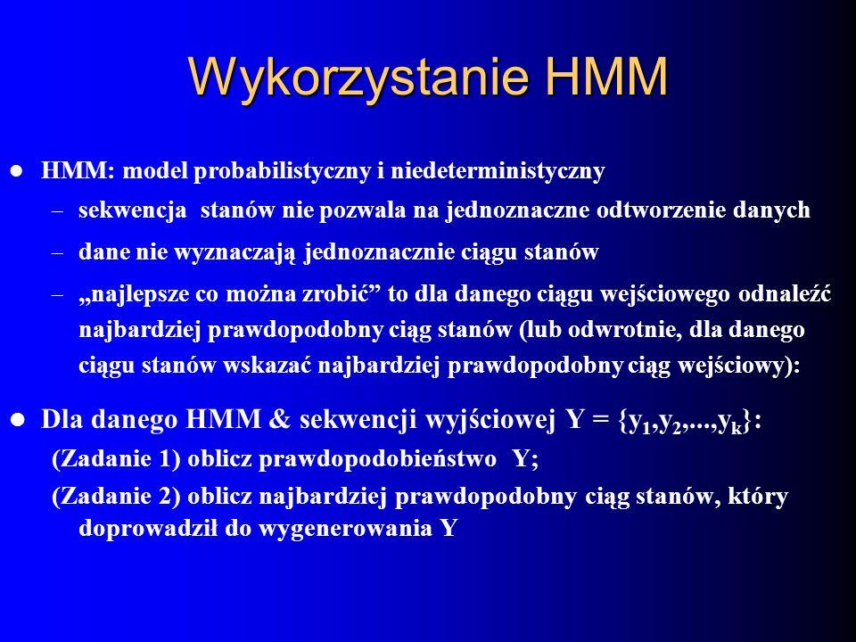 Wykorzystanie HMM HMM: model probabilistyczny i niedeterministyczny – sekwencja stanów nie pozwala na jednoznaczne odtworzenie danych – dane nie wyzna