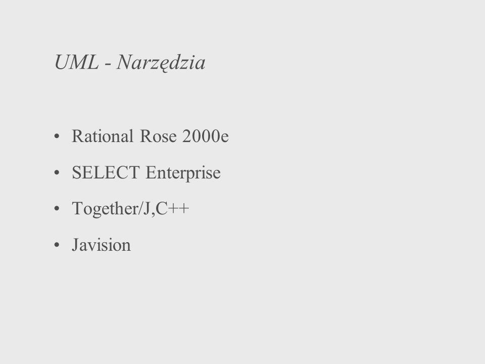 UML - Narzędzia Rational Rose 2000e SELECT Enterprise Together/J,C++ Javision