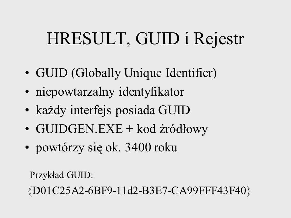 HRESULT, GUID i Rejestr S_OK - sukces NOERROR - takie same znaczenie jak S_OK S_FALSE - sukces zwraca false E_NOINTERFACE - nie wspiera interfejsu E_N