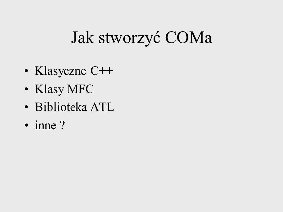 Tworzenie zdalnego komponentu Klient CoCreateInstance Biblioteka COM 1 Komponent A CLSID_X C:\ALA.DLL Rejestr 234 Wywołanie CoCreateIntanceExt (CLSID_X,IID_A,softsystem.p)