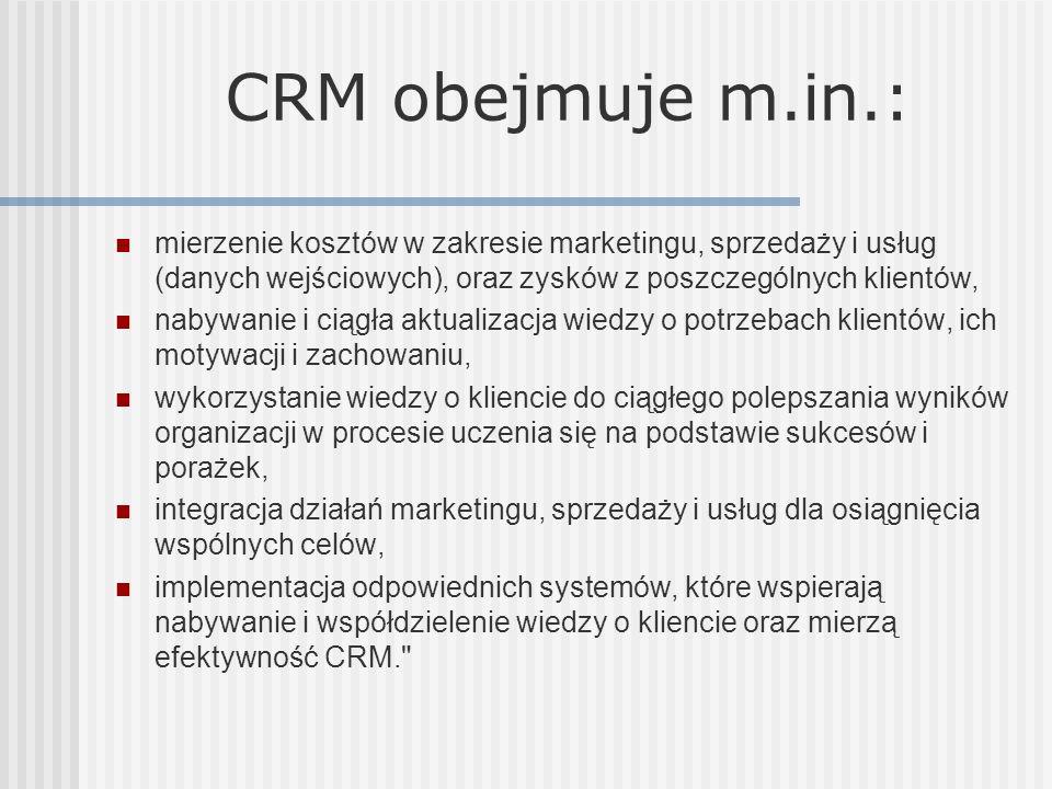 CRM obejmuje m.in.: mierzenie kosztów w zakresie marketingu, sprzedaży i usług (danych wejściowych), oraz zysków z poszczególnych klientów, nabywanie