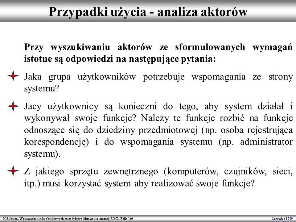 K.Subieta. Wprowadzenie do obiektowych metodyk projektowania i notacji UML, Folia 106 Czerwiec 1999 Przypadki użycia - analiza aktorów Przy wyszukiwan