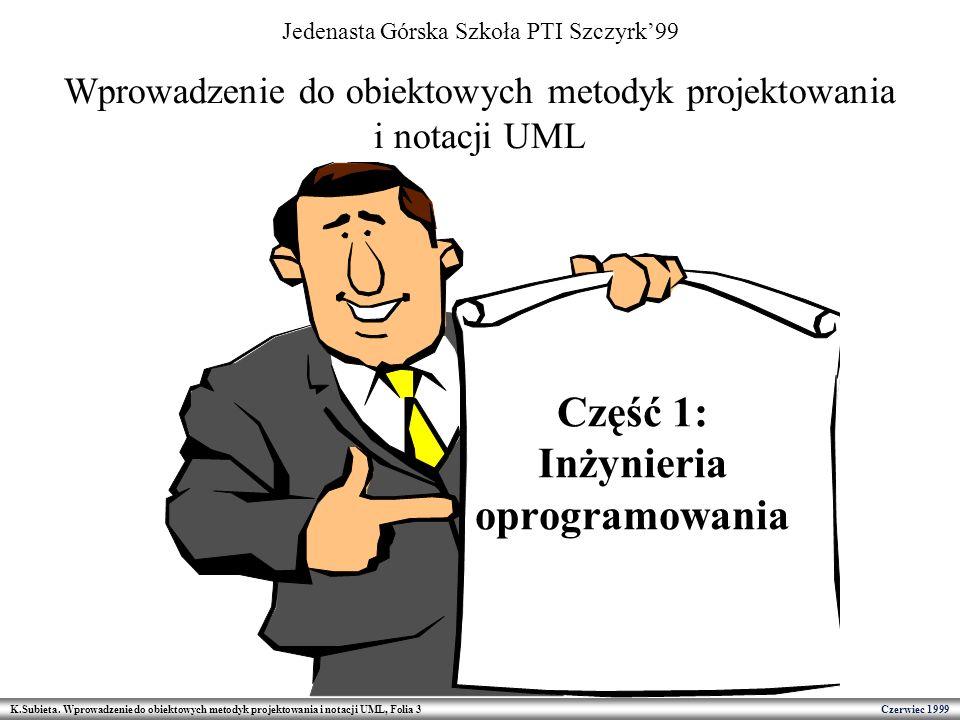 K.Subieta. Wprowadzenie do obiektowych metodyk projektowania i notacji UML, Folia 3 Czerwiec 1999 Część 1: Inżynieria oprogramowania Wprowadzenie do o