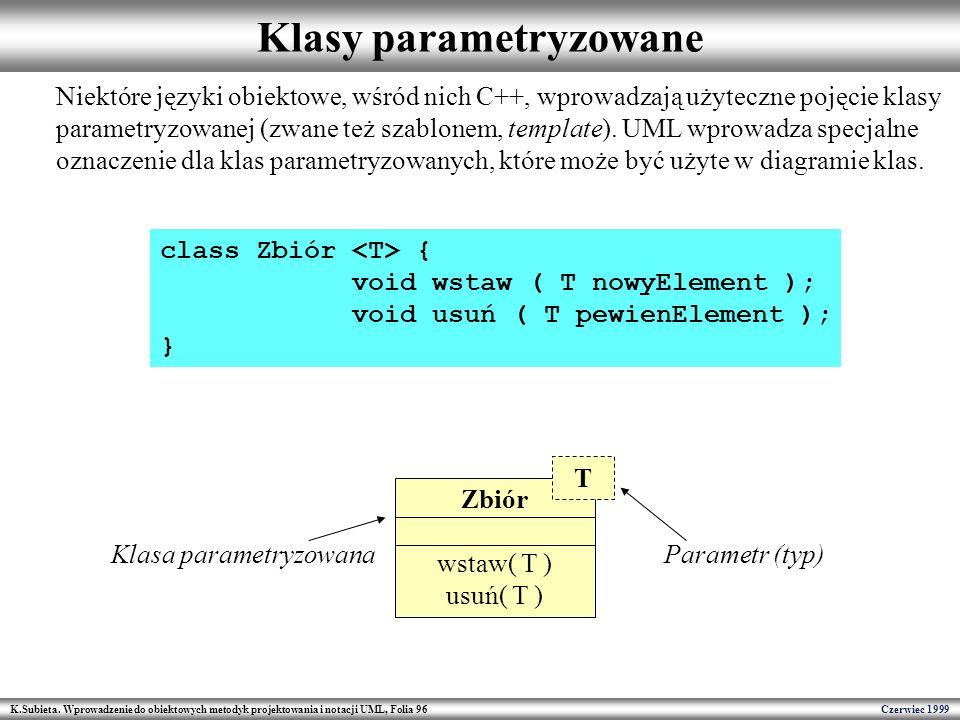 K.Subieta. Wprowadzenie do obiektowych metodyk projektowania i notacji UML, Folia 96 Czerwiec 1999 Klasy parametryzowane Niektóre języki obiektowe, wś