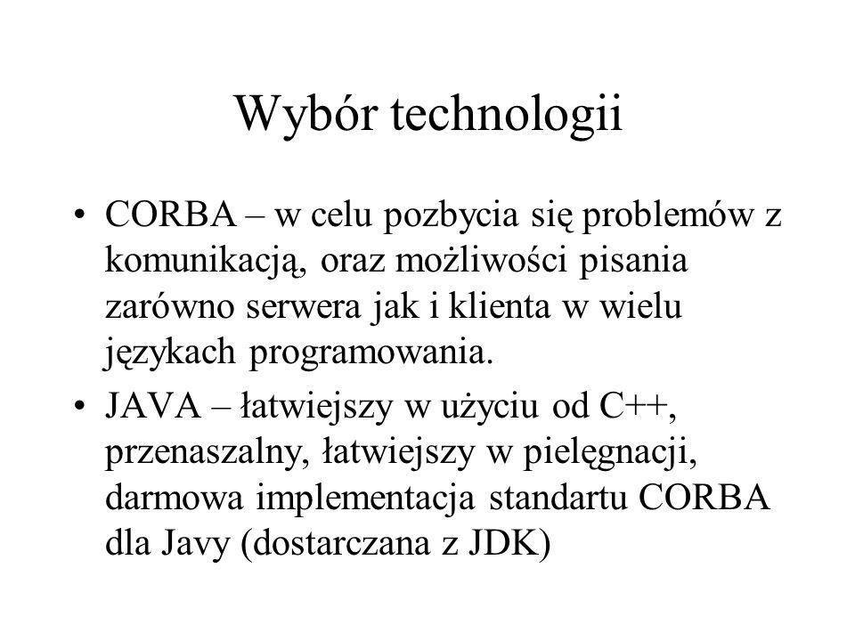 Wybór technologii CORBA – w celu pozbycia się problemów z komunikacją, oraz możliwości pisania zarówno serwera jak i klienta w wielu językach programowania.