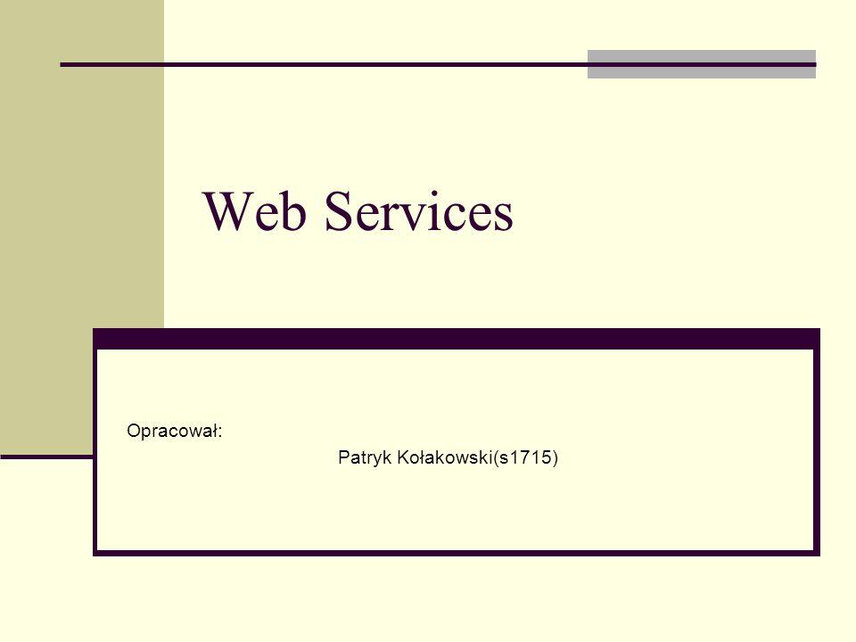 Web Services Opracował: Patryk Kołakowski(s1715)
