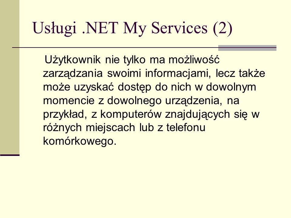 Usługi.NET My Services (2) Użytkownik nie tylko ma możliwość zarządzania swoimi informacjami, lecz także może uzyskać dostęp do nich w dowolnym momenc