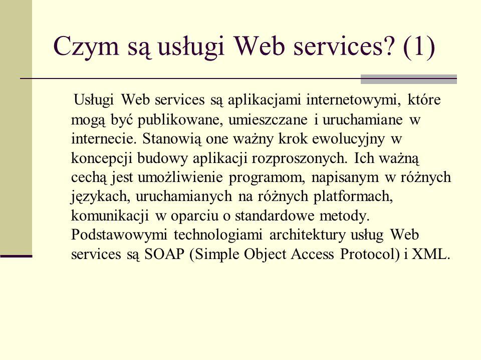 Czym są usługi Web services? (1) Usługi Web services są aplikacjami internetowymi, które mogą być publikowane, umieszczane i uruchamiane w internecie.