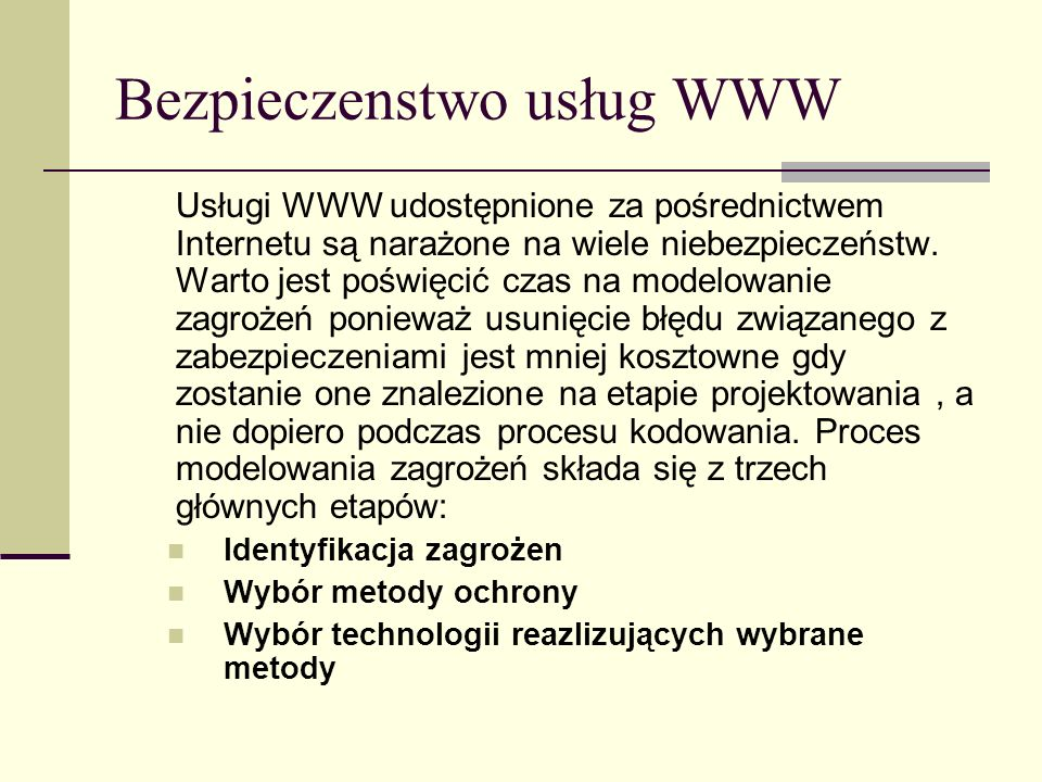 Bezpieczenstwo usług WWW Usługi WWW udostępnione za pośrednictwem Internetu są narażone na wiele niebezpieczeństw. Warto jest poświęcić czas na modelo