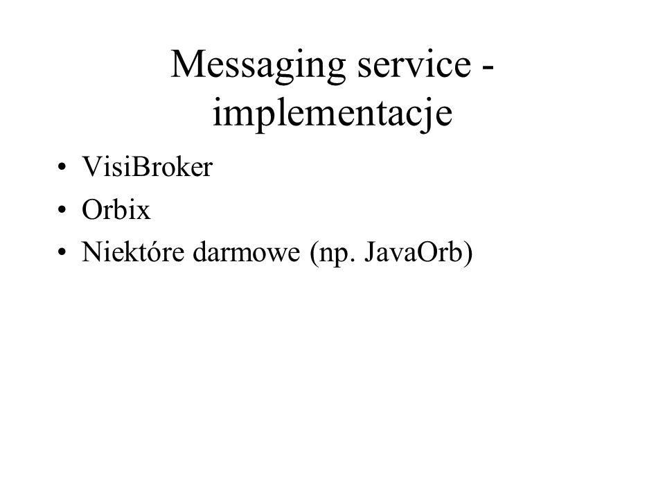 Messaging service - implementacje VisiBroker Orbix Niektóre darmowe (np. JavaOrb)