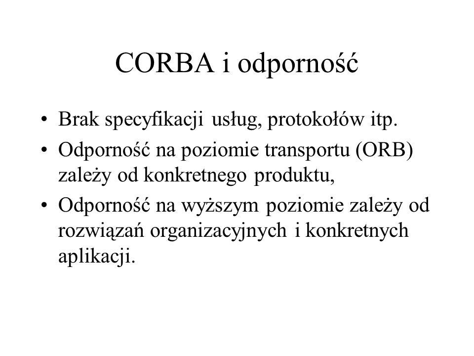 CORBA i odporność Brak specyfikacji usług, protokołów itp.