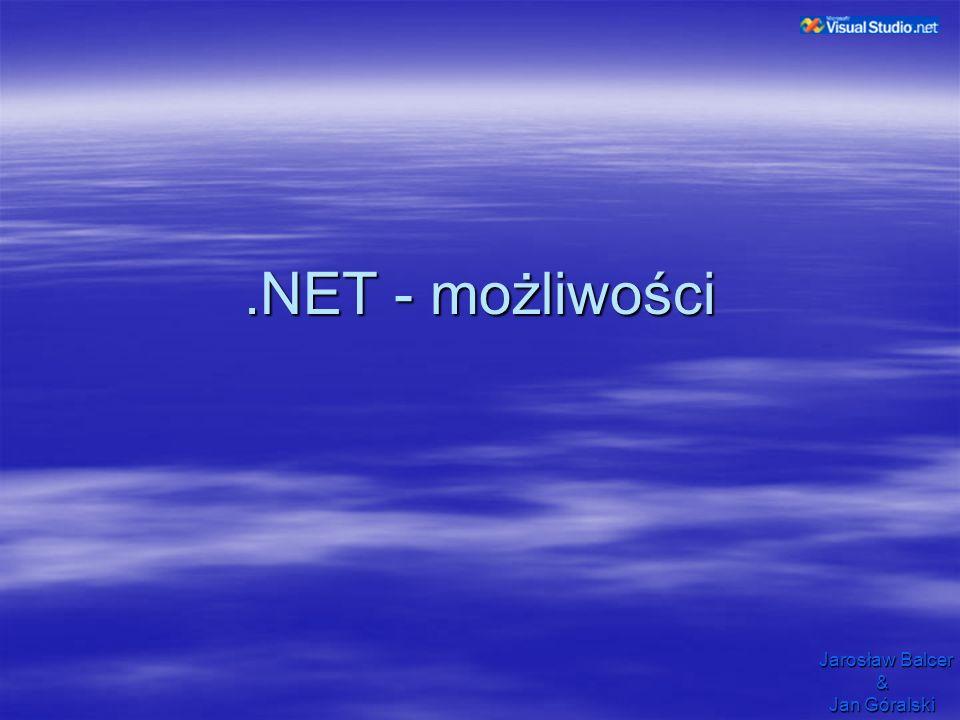 .NET - możliwości Jarosław Balcer & Jan Góralski Jan Góralski
