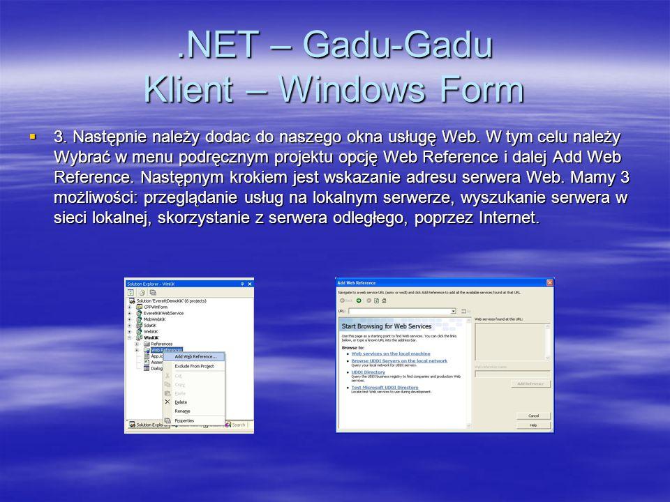 .NET – Gadu-Gadu Klient – Windows Form 3. Następnie należy dodac do naszego okna usługę Web. W tym celu należy Wybrać w menu podręcznym projektu opcję