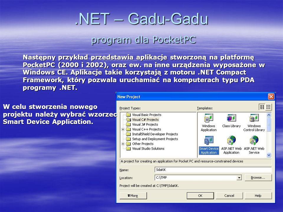 .NET – Gadu-Gadu program dla PocketPC Następny przykład przedstawia aplikacje stworzoną na platformę PocketPC (2000 i 2002), oraz ew. na inne urządzen