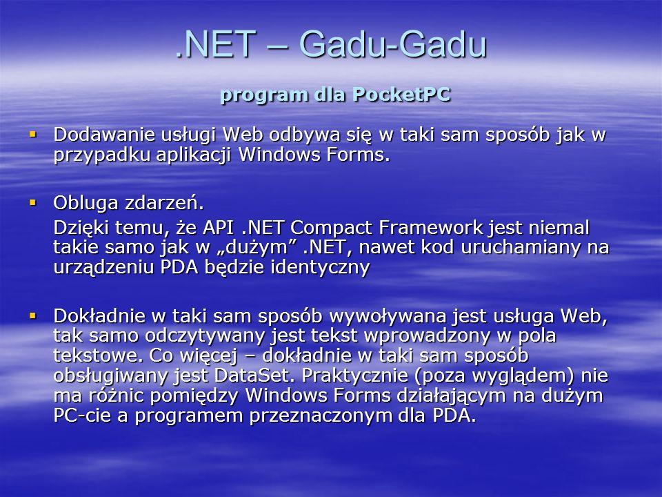 .NET – Gadu-Gadu program dla PocketPC Dodawanie usługi Web odbywa się w taki sam sposób jak w przypadku aplikacji Windows Forms. Dodawanie usługi Web