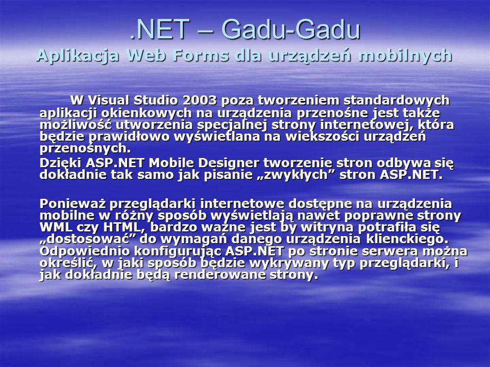 .NET – Gadu-Gadu Aplikacja Web Forms dla urządzeń mobilnych W Visual Studio 2003 poza tworzeniem standardowych aplikacji okienkowych na urządzenia prz