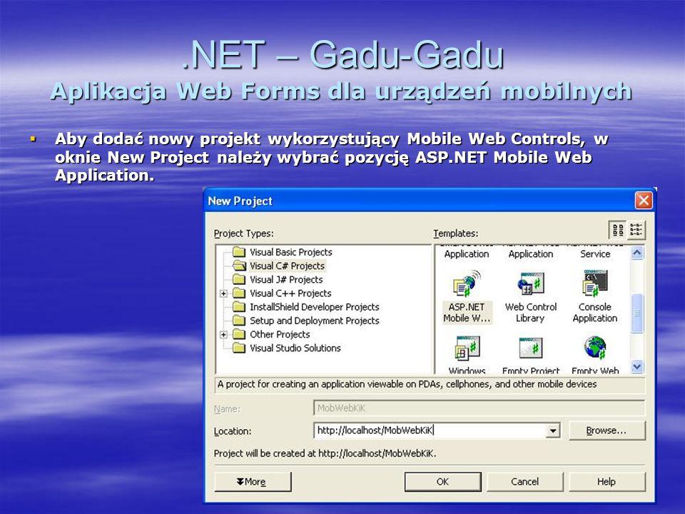 .NET – Gadu-Gadu Aplikacja Web Forms dla urządzeń mobilnych Aby dodać nowy projekt wykorzystujący Mobile Web Controls, w oknie New Project należy wybr