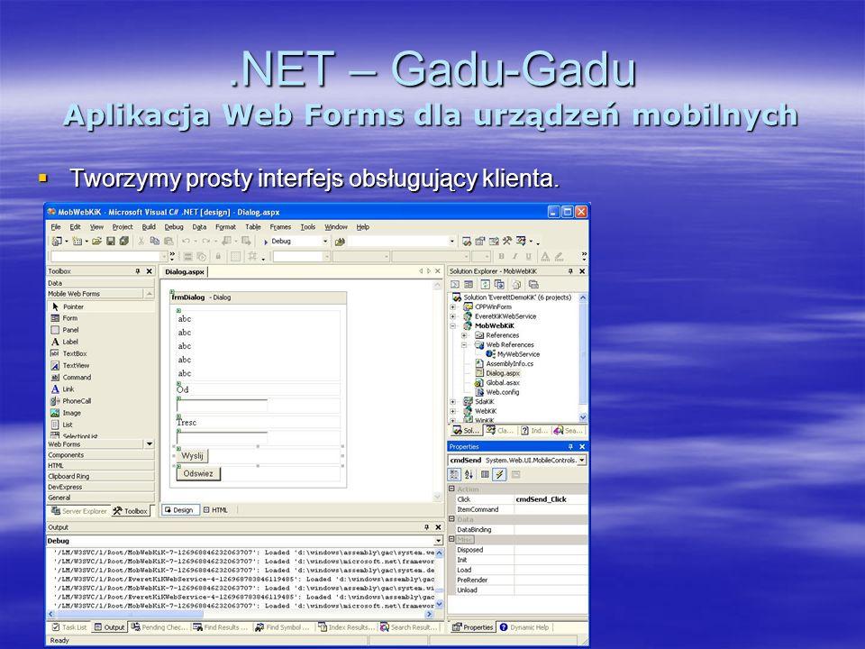 .NET – Gadu-Gadu Aplikacja Web Forms dla urządzeń mobilnych Tworzymy prosty interfejs obsługujący klienta. Tworzymy prosty interfejs obsługujący klien