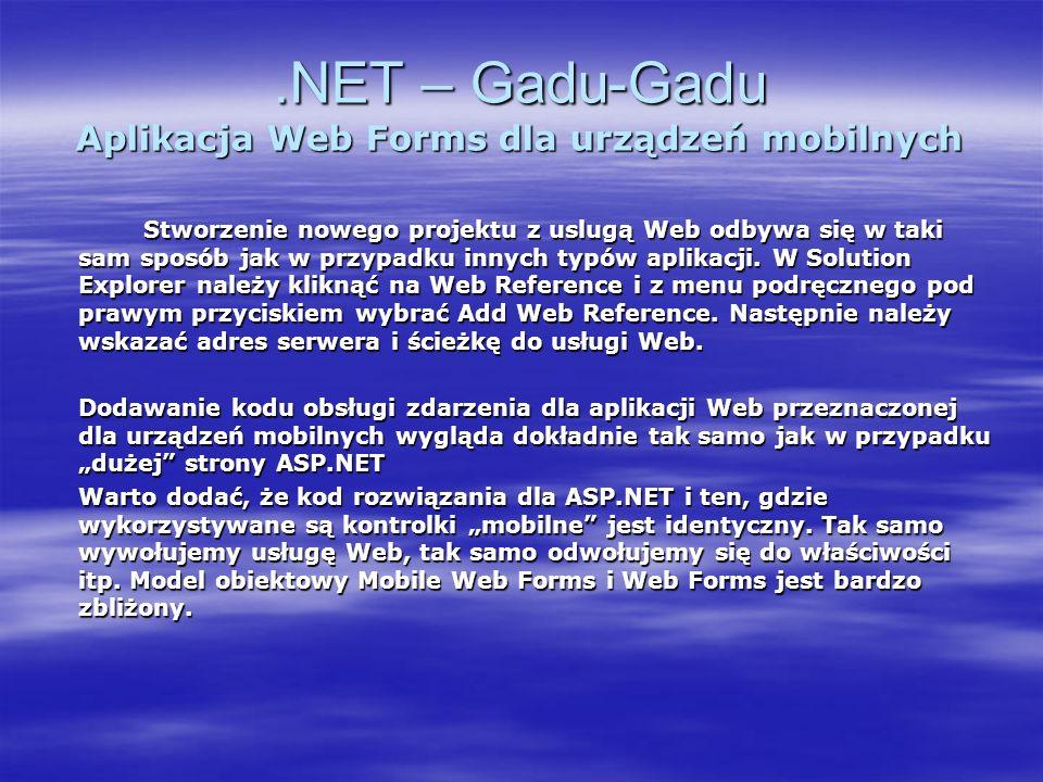 .NET – Gadu-Gadu Aplikacja Web Forms dla urządzeń mobilnych Stworzenie nowego projektu z uslugą Web odbywa się w taki sam sposób jak w przypadku innyc