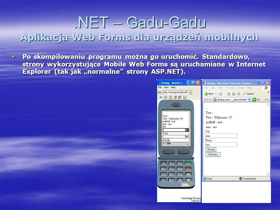 .NET – Gadu-Gadu Aplikacja Web Forms dla urządzeń mobilnych Po skompilowaniu programu można go uruchomić. Standardowo, strony wykorzystujące Mobile We