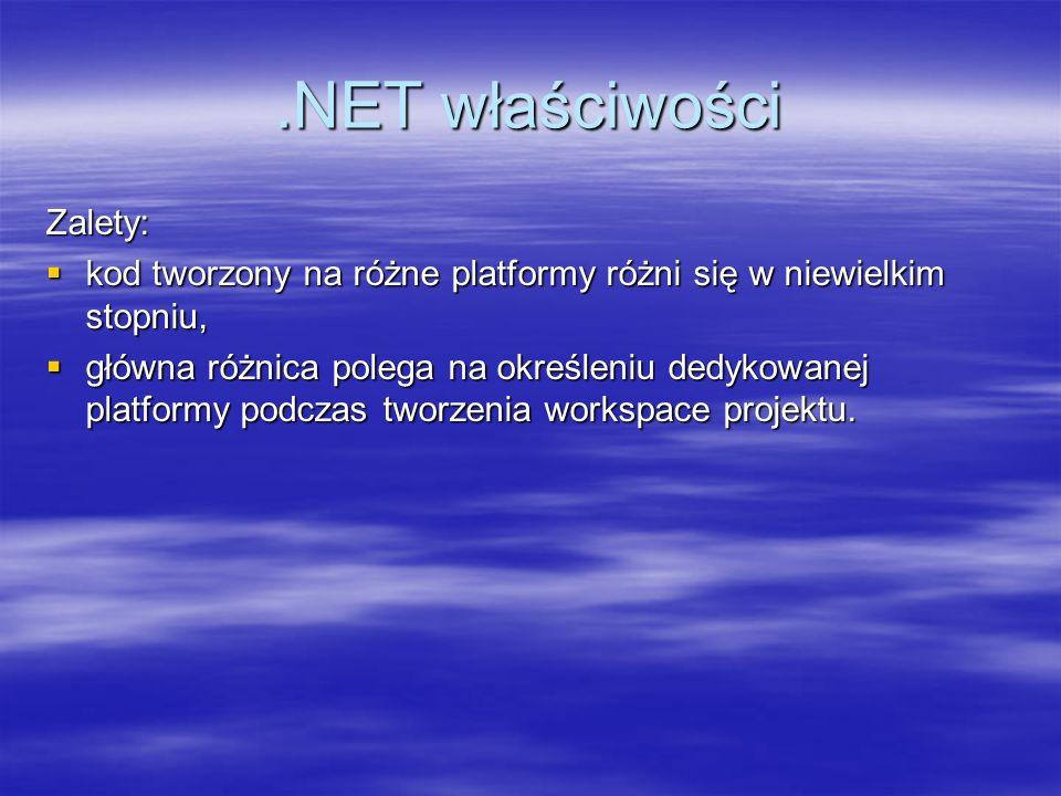 .NET właściwości Zalety: kod tworzony na różne platformy różni się w niewielkim stopniu, kod tworzony na różne platformy różni się w niewielkim stopni