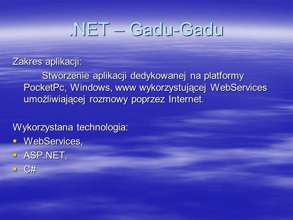 .NET – Gadu-Gadu Zakres aplikacji: Stworzenie aplikacji dedykowanej na platformy PocketPc, Windows, www wykorzystującej WebServices umożliwiającej roz