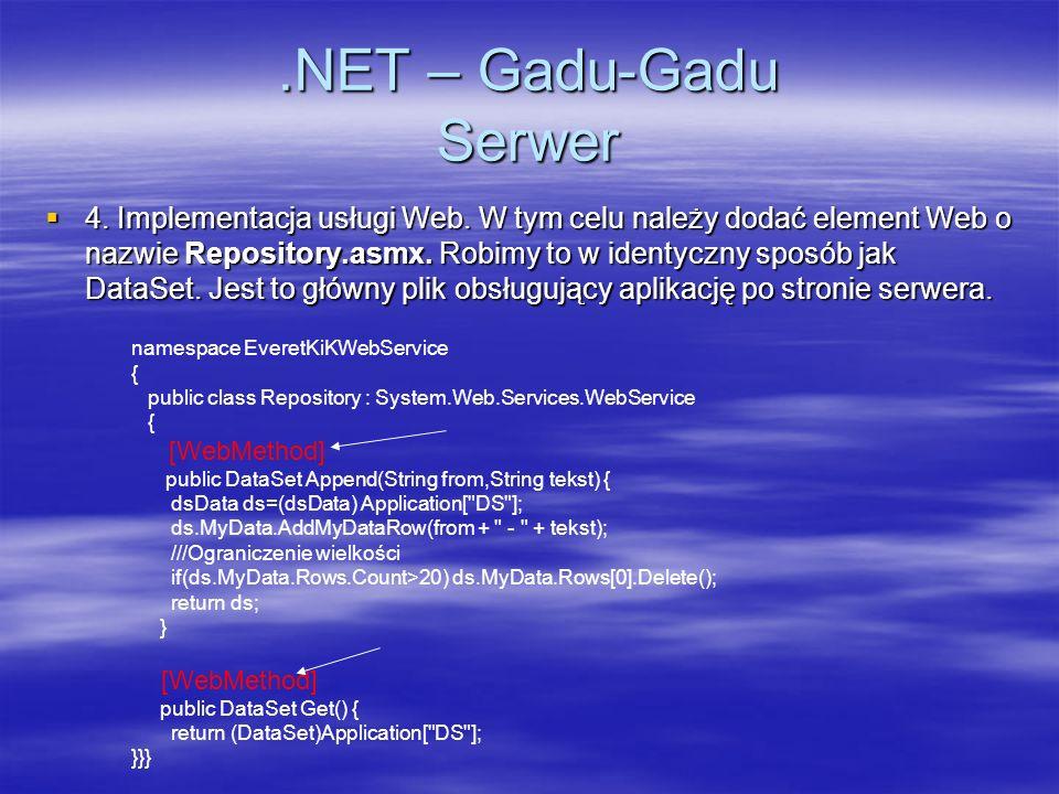 .NET – Gadu-Gadu Serwer 4. Implementacja usługi Web. W tym celu należy dodać element Web o nazwie Repository.asmx. Robimy to w identyczny sposób jak D