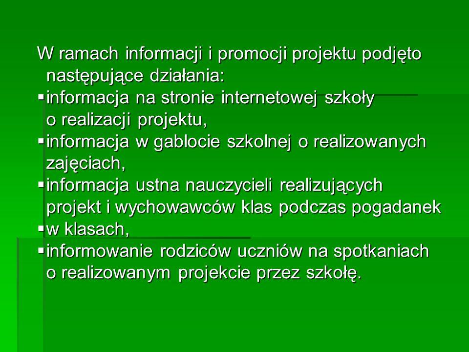W ramach informacji i promocji projektu podjęto następujące działania: informacja na stronie internetowej szkoły o realizacji projektu, informacja na