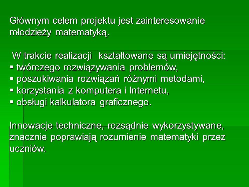 Głównym celem projektu jest zainteresowanie młodzieży matematyką. W trakcie realizacji kształtowane są umiejętności: W trakcie realizacji kształtowane