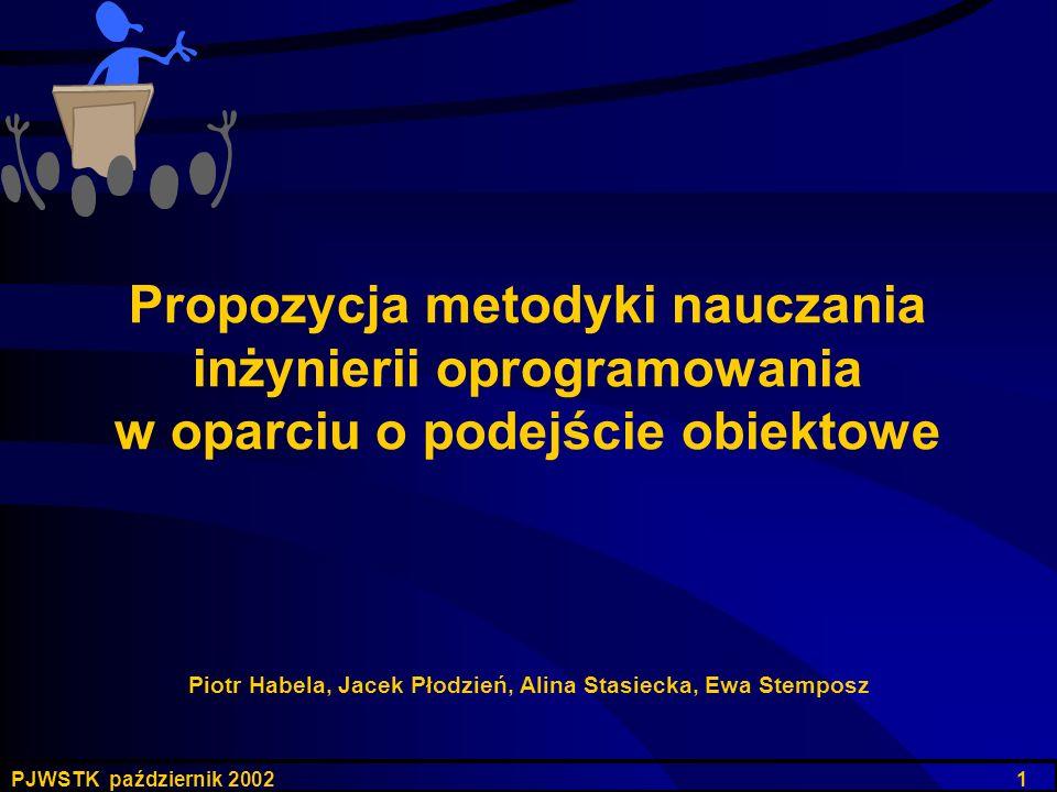 PJWSTK październik 2002 1 Propozycja metodyki nauczania inżynierii oprogramowania w oparciu o podejście obiektowe Piotr Habela, Jacek Płodzień, Alina