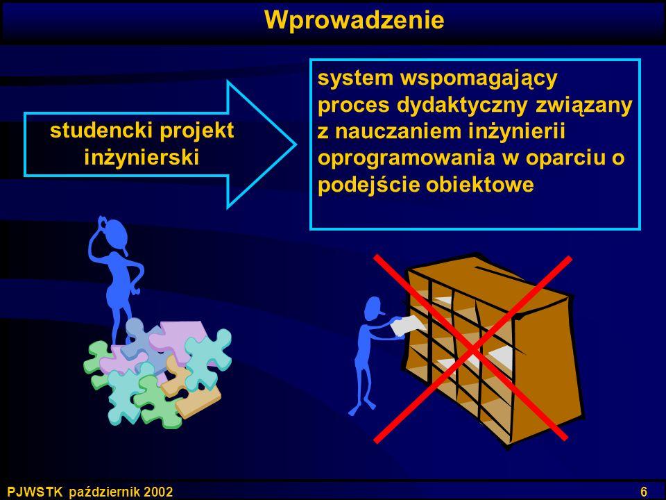PJWSTK październik 2002 6 system wspomagający proces dydaktyczny związany z nauczaniem inżynierii oprogramowania w oparciu o podejście obiektowe Wprow