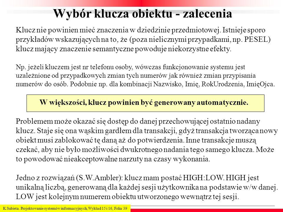 K.Subieta. Projektowanie systemów informacyjnych, Wykład 15 i 16, Folia 39 Wybór klucza obiektu - zalecenia Klucz nie powinien mieć znaczenia w dziedz