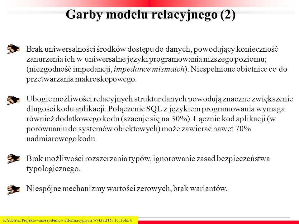 K.Subieta. Projektowanie systemów informacyjnych, Wykład 15 i 16, Folia 6 Garby modelu relacyjnego (2) Brak uniwersalności środków dostępu do danych,