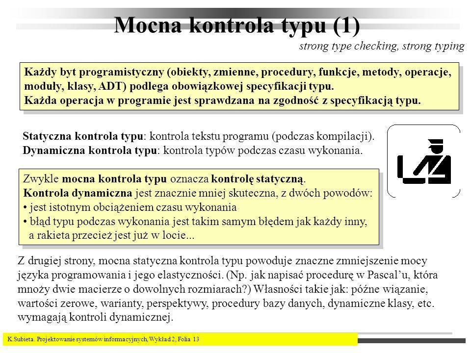 K.Subieta. Projektowanie systemów informacyjnych, Wykład 2, Folia 13 Mocna kontrola typu (1) strong type checking, strong typing Każdy byt programisty