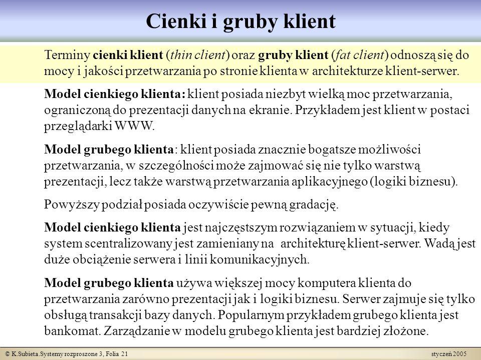 © K.Subieta.Systemy rozproszone 3, Folia 21 styczeń 2005 Cienki i gruby klient Terminy cienki klient (thin client) oraz gruby klient (fat client) odno