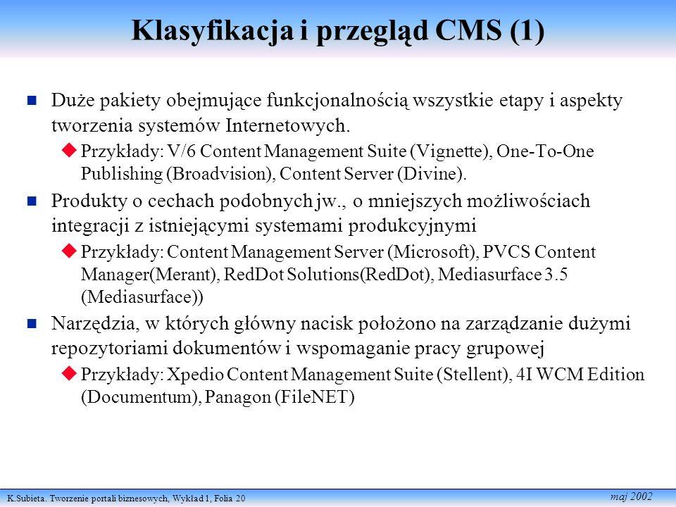 K.Subieta. Tworzenie portali biznesowych, Wykład 1, Folia 20 maj 2002 Klasyfikacja i przegląd CMS (1) Duże pakiety obejmujące funkcjonalnością wszystk