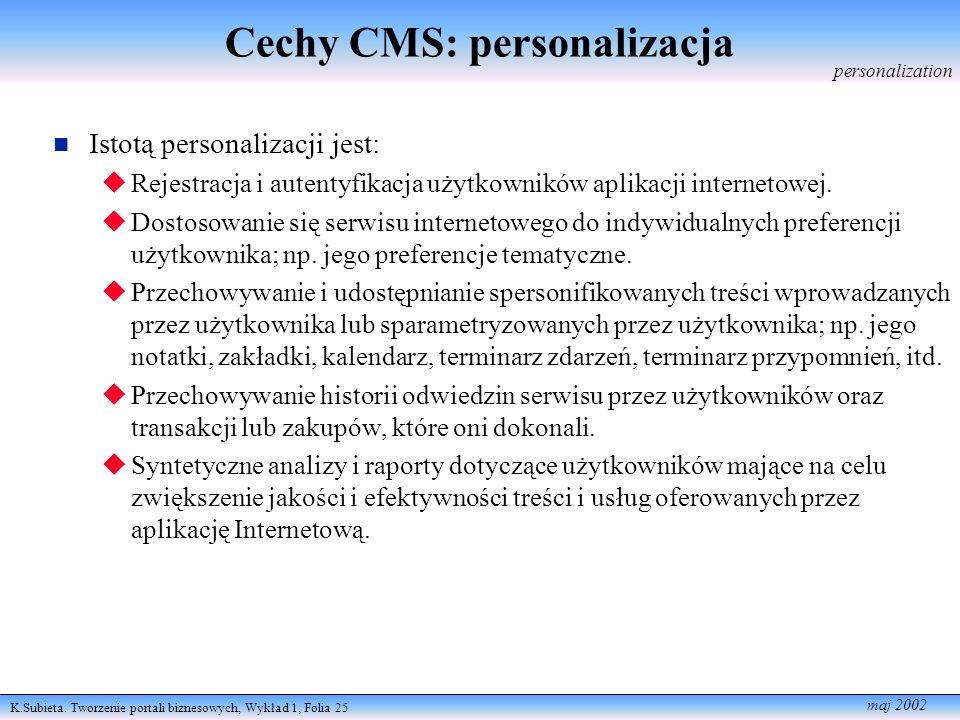 K.Subieta. Tworzenie portali biznesowych, Wykład 1, Folia 25 maj 2002 Cechy CMS: personalizacja Istotą personalizacji jest: Rejestracja i autentyfikac