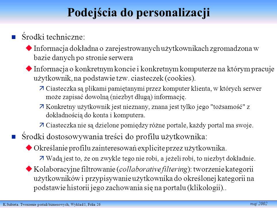 K.Subieta. Tworzenie portali biznesowych, Wykład 1, Folia 26 maj 2002 Podejścia do personalizacji Środki techniczne: Informacja dokładna o zarejestrow