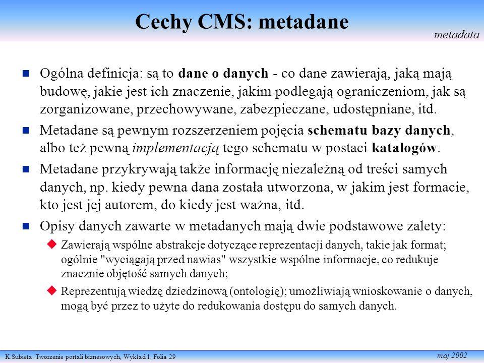 K.Subieta. Tworzenie portali biznesowych, Wykład 1, Folia 29 maj 2002 Cechy CMS: metadane Ogólna definicja: są to dane o danych - co dane zawierają, j