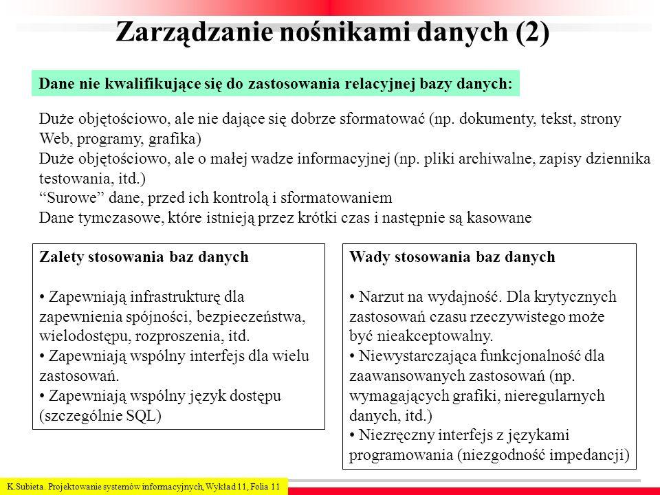 K.Subieta. Projektowanie systemów informacyjnych, Wykład 11, Folia 11 Zarządzanie nośnikami danych (2) Dane nie kwalifikujące się do zastosowania rela