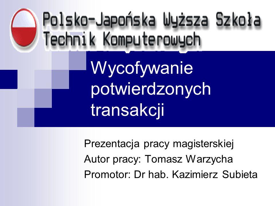 Wycofywanie potwierdzonych transakcji Prezentacja pracy magisterskiej Autor pracy: Tomasz Warzycha Promotor: Dr hab.