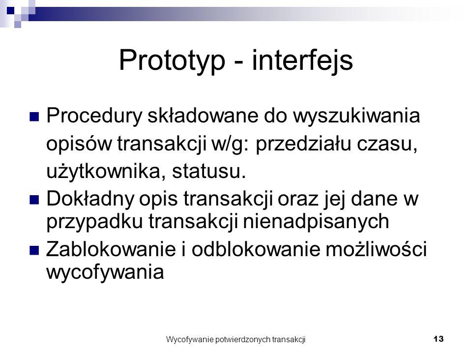 Wycofywanie potwierdzonych transakcji13 Prototyp - interfejs Procedury składowane do wyszukiwania opisów transakcji w/g: przedziału czasu, użytkownika, statusu.