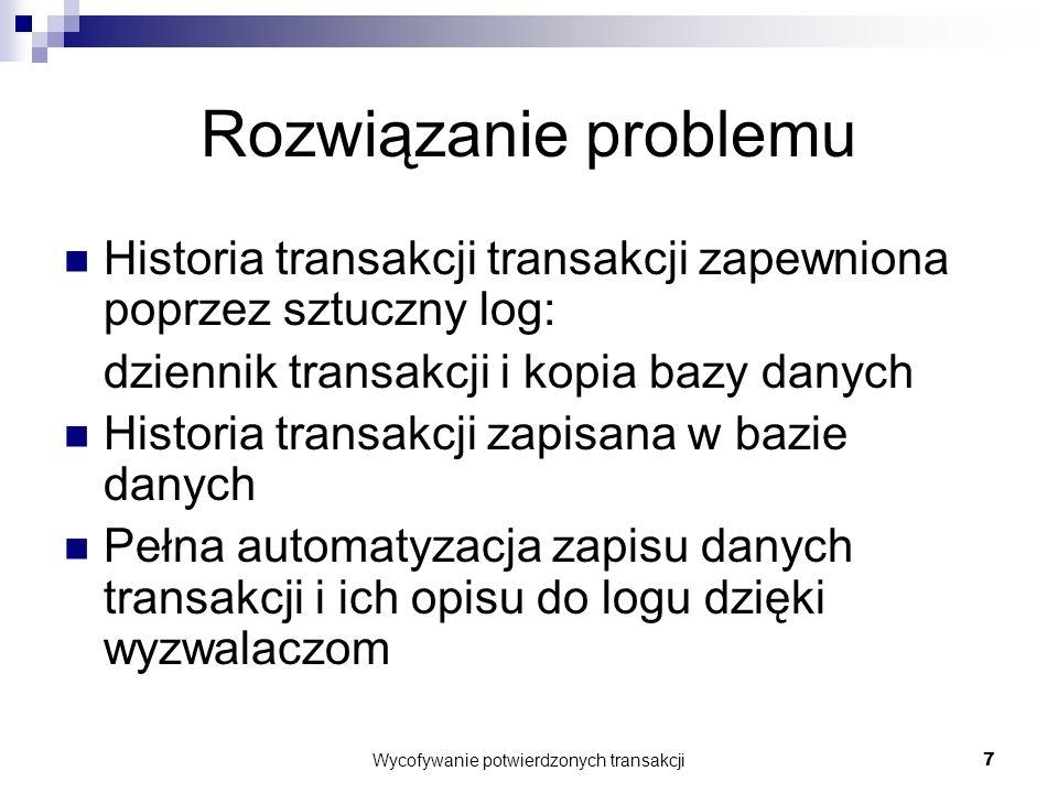 Wycofywanie potwierdzonych transakcji8 Rozwiązanie problemu #2 Oprogramowanie przy użyciu języka zapytań i proceduralnych rozszerzeń Korzystanie z bazy danych identyczne jak bez funkcji wycofywania potwierdzonych transakcji.