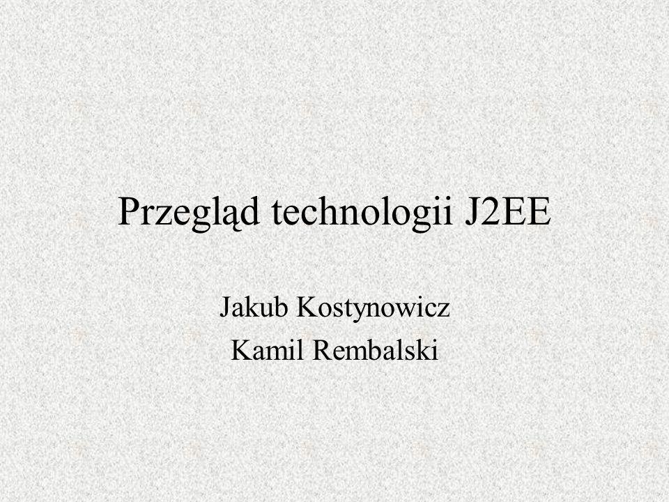 Przegląd technologii J2EE Jakub Kostynowicz Kamil Rembalski