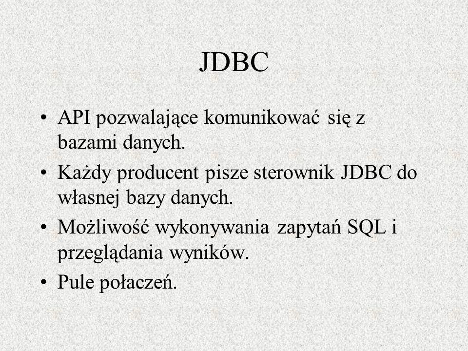 JDBC API pozwalające komunikować się z bazami danych. Każdy producent pisze sterownik JDBC do własnej bazy danych. Możliwość wykonywania zapytań SQL i