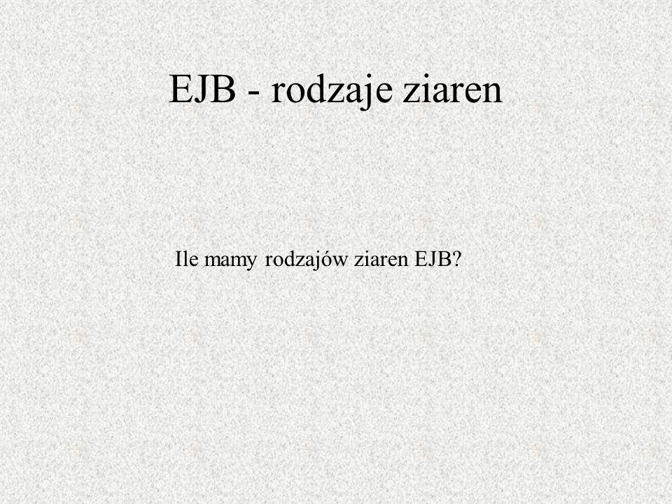 EJB - rodzaje ziaren Ile mamy rodzajów ziaren EJB?