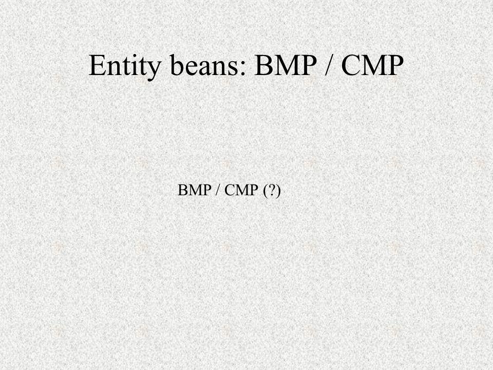 Entity beans: BMP / CMP BMP / CMP (?)