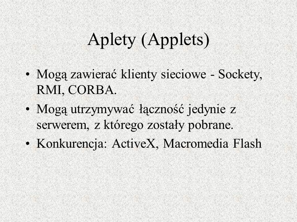 Aplety (Applets) Mogą zawierać klienty sieciowe - Sockety, RMI, CORBA. Mogą utrzymywać łączność jedynie z serwerem, z którego zostały pobrane. Konkure