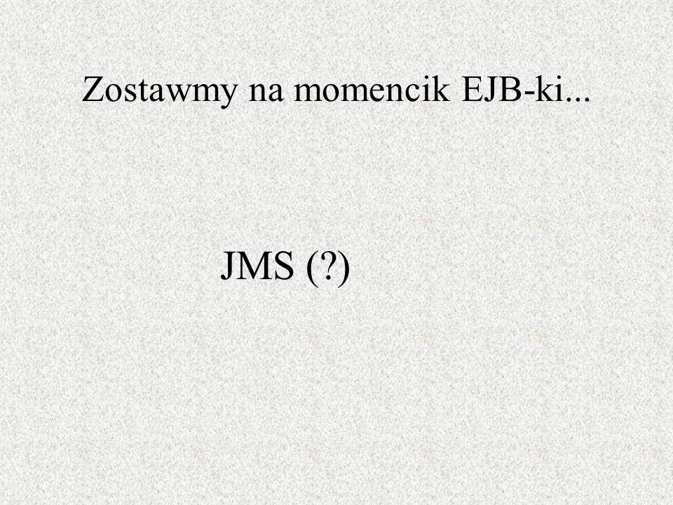 Zostawmy na momencik EJB-ki... JMS (?)